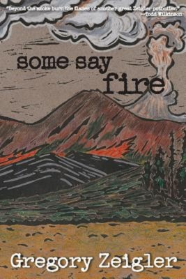 Gregory Zeigler: Some Say Fire