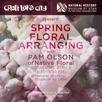 NHMU and Craft Lake City presents: Floral Arrangement Workshop with Pam Olson of Native Floral
