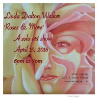 Solo Art Show, Linda Dalton Walker, Roses and More