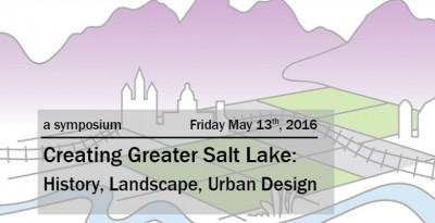 Creating Greater Salt Lake: History, Landscape, Urban Design