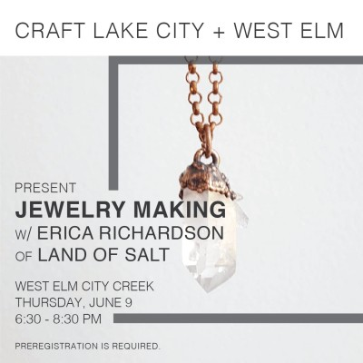 Craft Lake City and West Elm Presents Jewelry Workshop with Erica Richards of Land of Salt