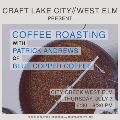 Craft Lake City and West Elm present: Coffee Roasting Workshop with Blue Copper Coffee