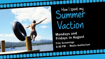 August Films: How I Spent My Summer Vacation