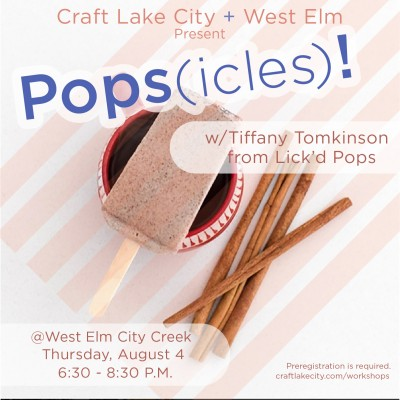 Craft Lake City and West Elm present: Popsicle Workshop with Tiffany Tomkinson of Lick'd Pops