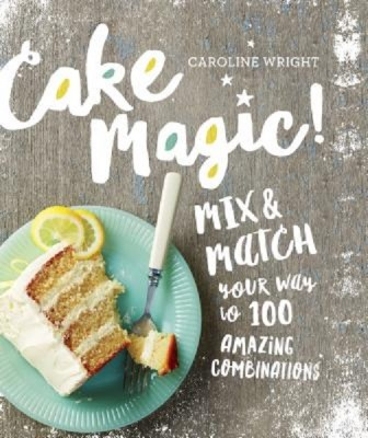 Cake Magic!! Mix and Match Your Way to 100 Amazing Combinations