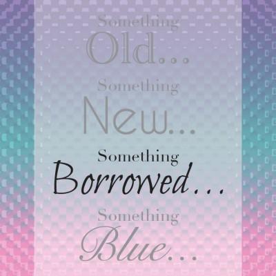 Something Borrowed. . .