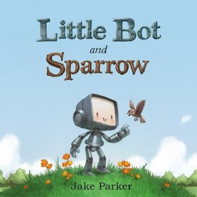 Jake Parker: Little Bot and Sparrow