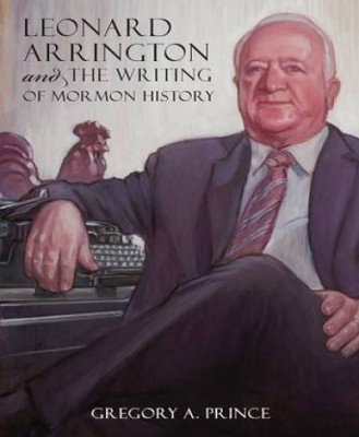 Leonard Arrington and the Writing of Mormon Histor...