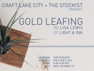 Craft Lake City and The Stockist Presents: Gold Leafing Workshop with Lisa Lewis of Light and Ink