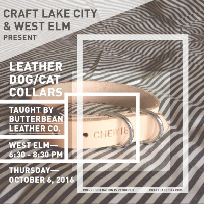 Craft Lake City and West Elm Present: Leather Pet Collar Workshop with Butterbean Leather Co.