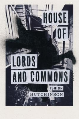 Ishion Hutchinson: House of Lords and Commons