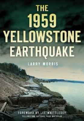 Larry Morris: The 1959 Yellowstone Earthquake