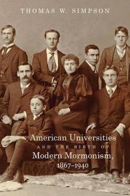 Thomas W. Simpson: American Universities and The Birth Of Modern Mormonism