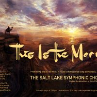 The Salt Lake Symphonic Choir Presents This is the Morn