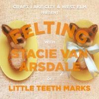 Craft Lake City Presents: Felting Workshop with Stacie Van Arsdale of Little Teeth Marks