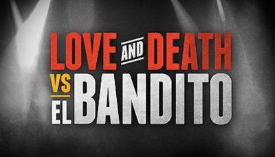 LOVE & DEATH vs EL BANDITO