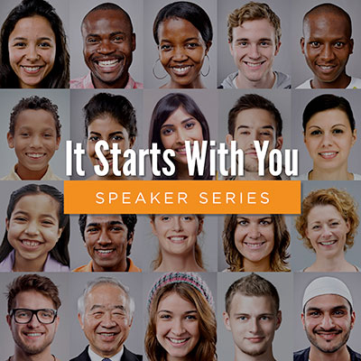It Starts With You Speaker Series