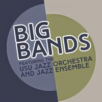 Big Bands featuring the USU Jazz Orchestra and Jazz Ensemble
