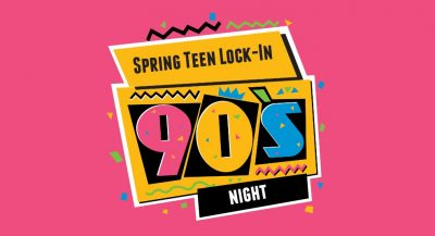 Spring Teen Lock-In: '90s Night