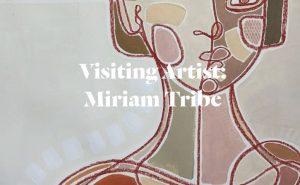 Visiting Artist: Miriam Tribe