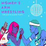 Annual Women's Arm Wrestling & Disco Dance Party