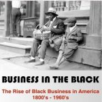 Business in the Black: The Rise of Black Business in America