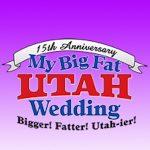 My Big Fat Utah Wedding: Bigger! Fatter! Utah-ier!