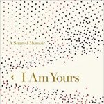 Reema Zaman   I Am Yours: A Shared Memoir