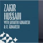 Zakir Hussain with Jayanthi Kumaresh & R. Kumaresh -CANCELLED
