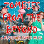 Zombies from the Beyond: A Musical by James Valcq