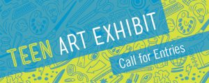 Teen Art Exhibit Call for Entries
