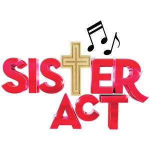 Sister Act: The Musical -CANCELLED