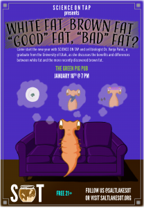 "Science on Tap: White Fat, Brown Fat, ""Good"" Fat, ""Bad"" Fat?"