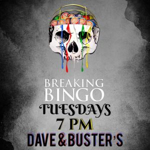 Breaking Bingo at Dave and Buster's -VENUE CLOSED