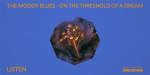 The Moody Blues - On the Threshold of a Dream : LISTEN