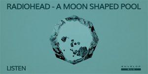 Radiohead - A Moon Shaped Pool: LISTEN