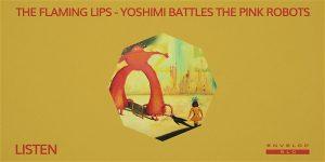 The Flaming Lips - Yoshimi Battles the Pink Robots : LISTEN