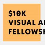 $10K Visual Arts Fellowship