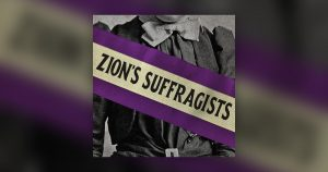 Zion's Suffragists Live Podcast Recording