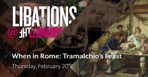 Libations: When in Rome: Tramalchio's Feast