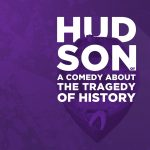 Hudson or a Comedy About the Tragedy of History - POSTPONED