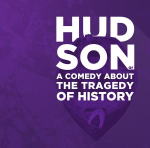 Hudson or a Comedy About the Tragedy of History - ...