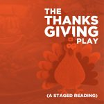 The Thanksgiving Play (A Staged Reading) - POSTPONED
