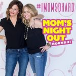 #IMOMSOHARD: Mom's Night Out Round 2- RESCHEDULED
