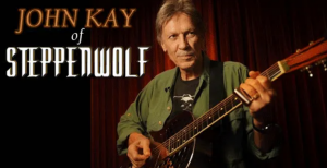 An Intimate Evening with JOHN KAY of Steppenwolf- ...