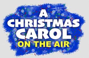 A Christmas Carol on the Air - 2020- CANCELLED