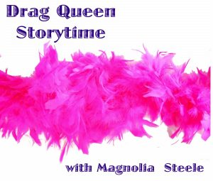 Drag Queen Storytime featuring Magnolia Steele -CANCELLED