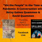 """""""We The People"""" in the Time of Pandemic: Virtual Book Tour with Betsy Gaines Quammen, David Quammen"""