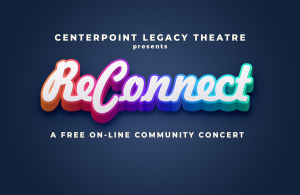 Reconnect Virtual Concert at CenterPoint Legacy Th...