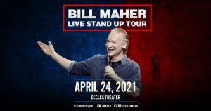 Bill Maher -RESCHEDULED